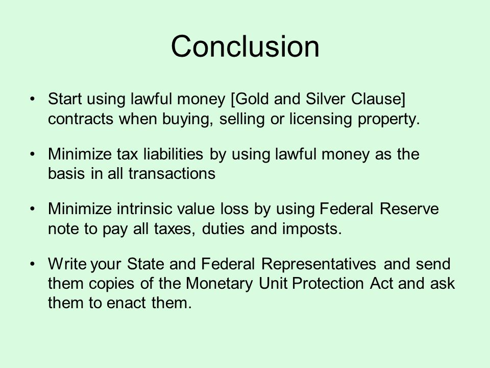 Conclusion Start using lawful money [Gold and Silver Clause] contracts when buying, selling or licensing property.