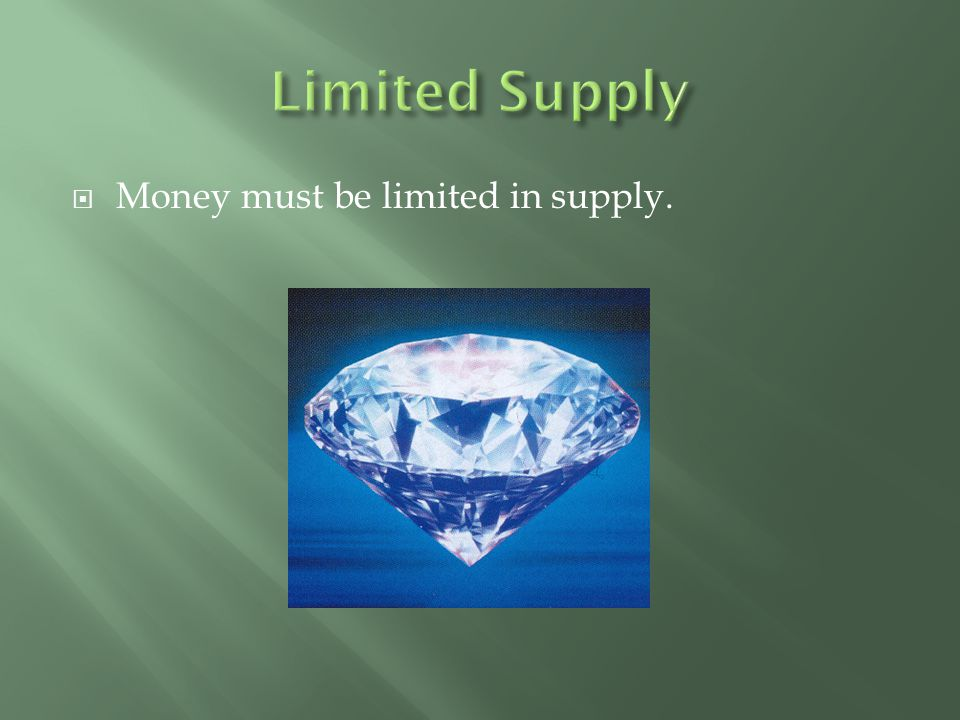  Money must be limited in supply.