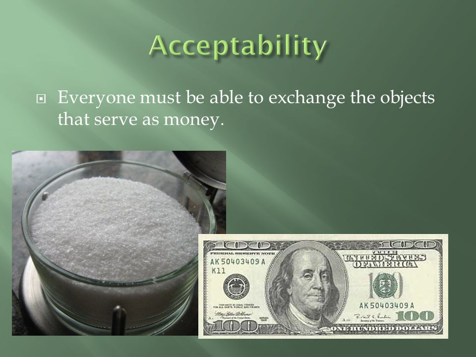  Everyone must be able to exchange the objects that serve as money.