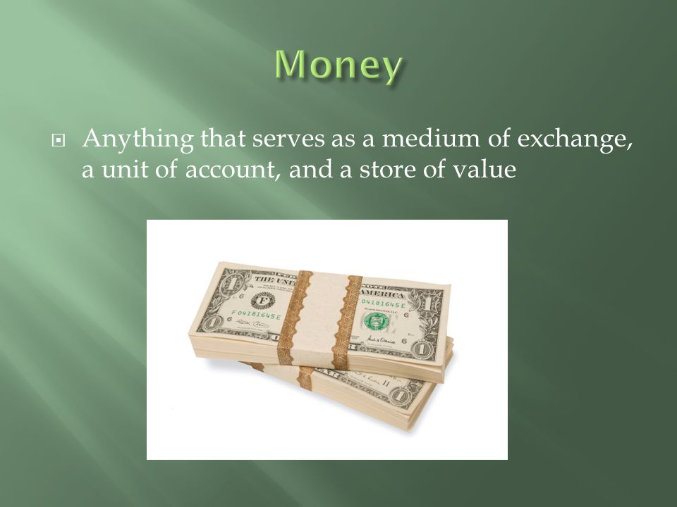  Anything that serves as a medium of exchange, a unit of account, and a store of value