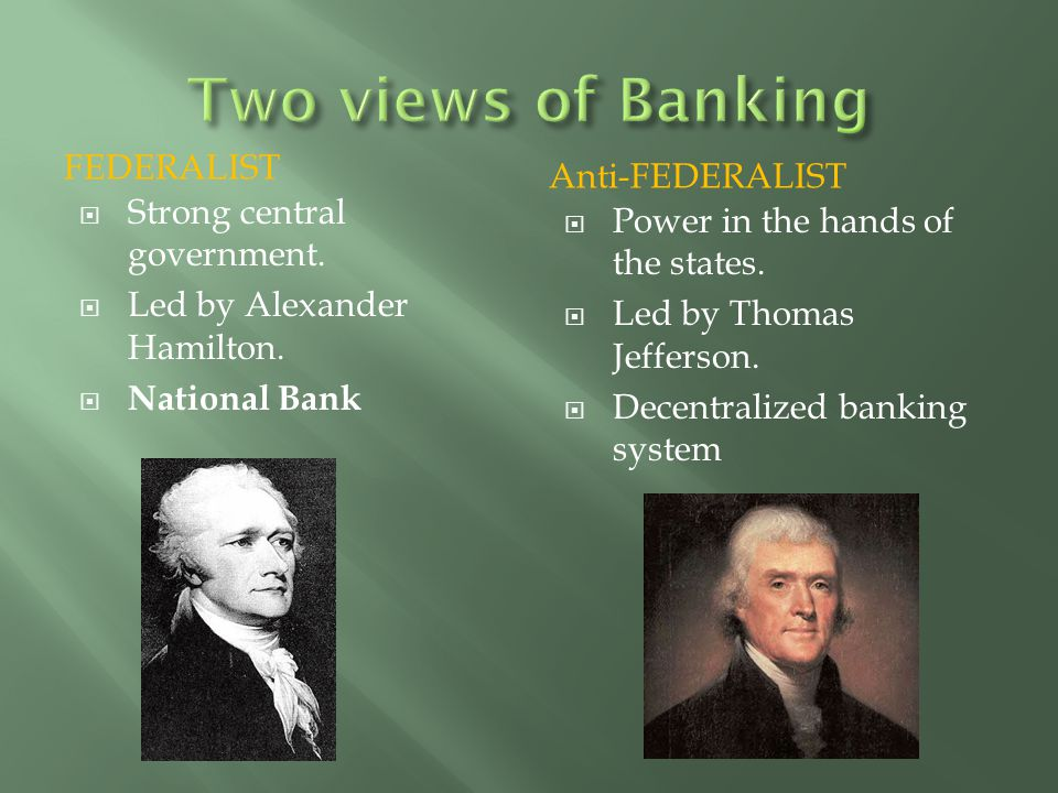 FEDERALIST Anti-FEDERALIST  Strong central government.  Led by Alexander Hamilton.  National Bank  Power in the hands of the states.  Led by Thom