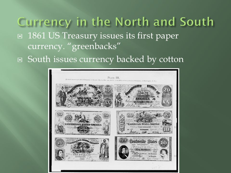 " 1861 US Treasury issues its first paper currency. ""greenbacks""  South issues currency backed by cotton"