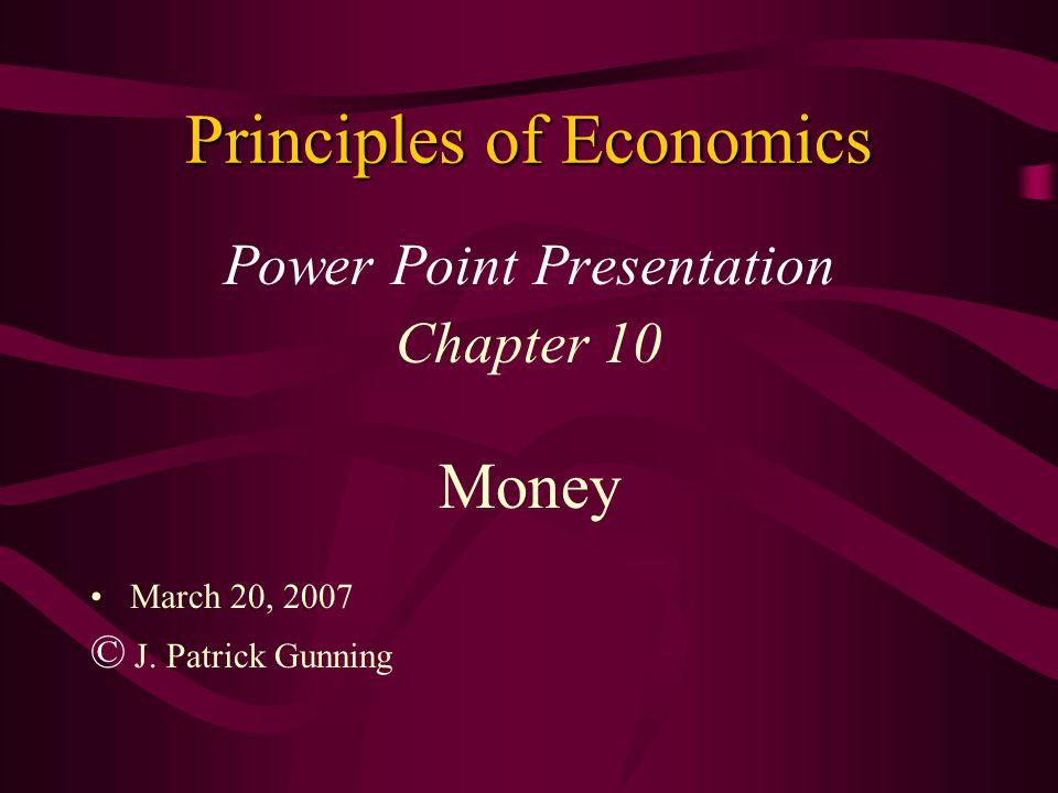 Principles of Economics Power Point Presentation Chapter 10 Money March 20, 2007 © J.
