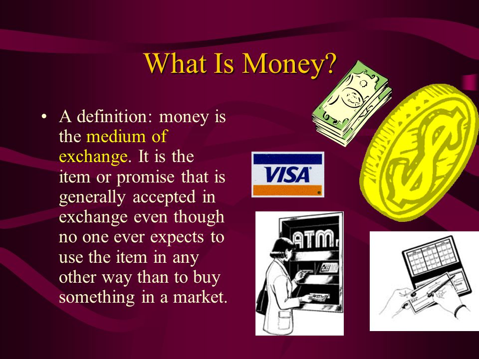 What Is Money.A definition: money is the medium of exchange.