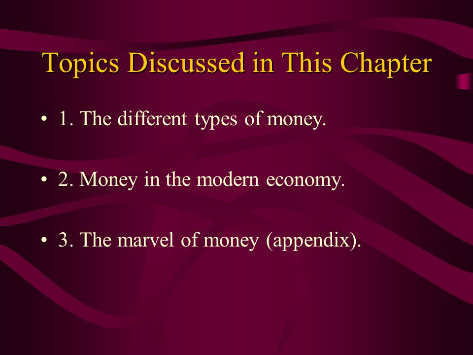 Topics Discussed in This Chapter 1.The different types of money.