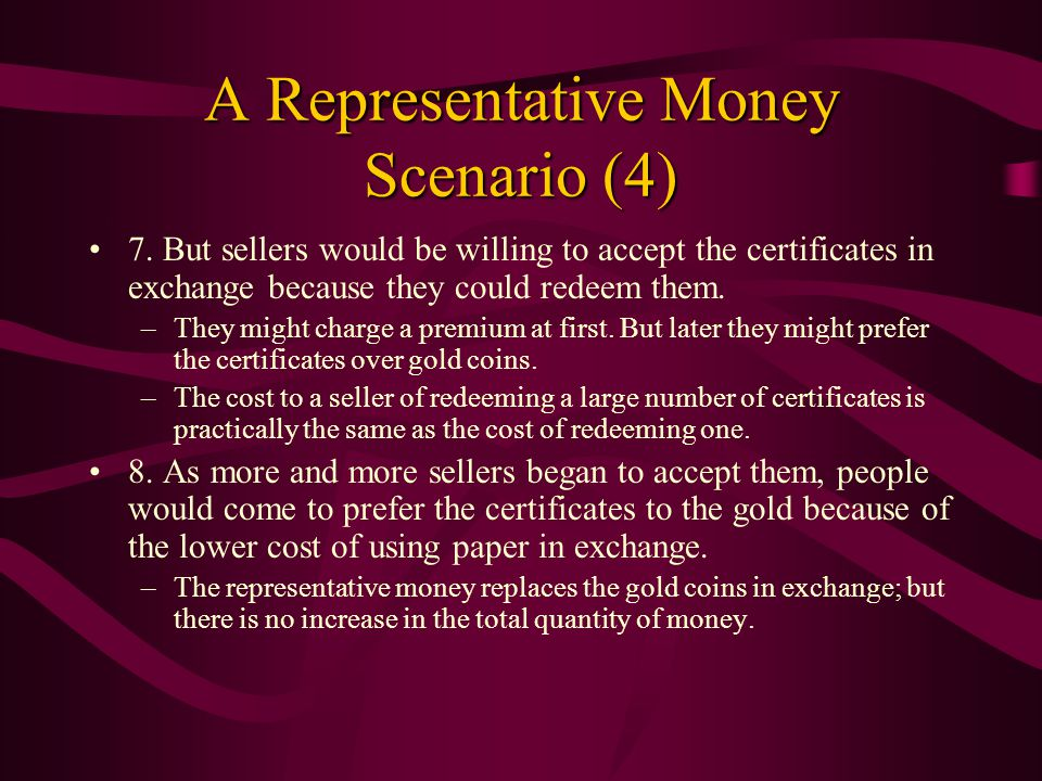 A Representative Money Scenario (3) 6. Warehouses agree to redeem the certificates for gold during the ordinary hours of business, regardless of who p