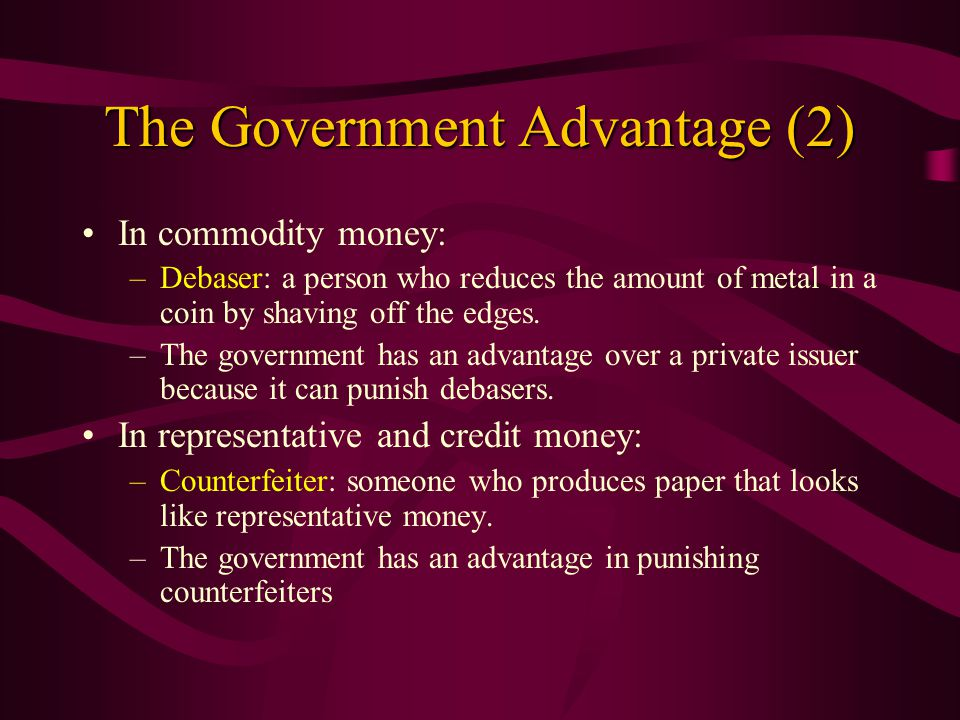 The Government Advantage (1) A government has an advantage in getting its paper money accepted in exchange.