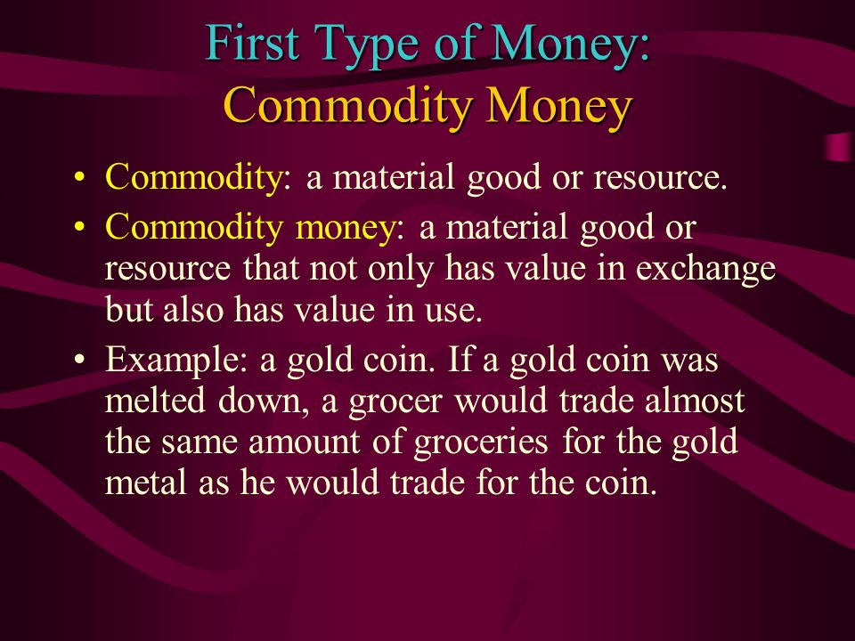 The Four Different Types of Money 1. Commodity Money 2.