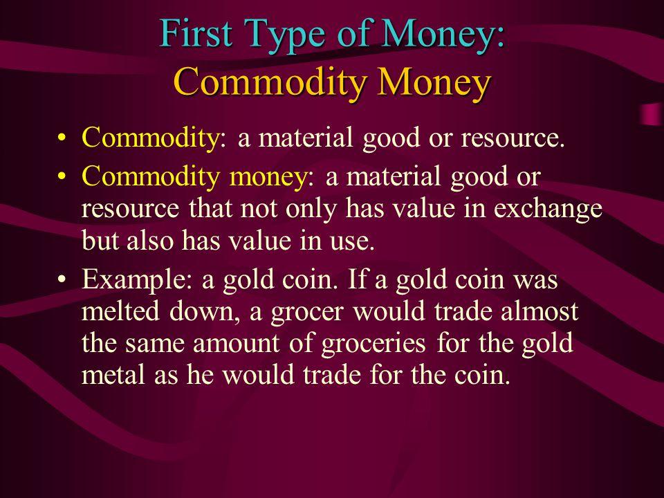 Second Type of Money: Representative Money Representative money: certificates of ownership to commodity money.