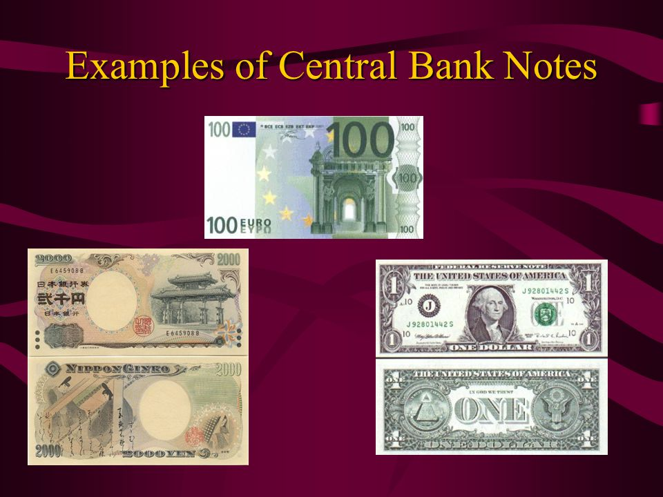 The Central Bank Note Central bank note: government credit money, usually issued in several denominations, made of paper.