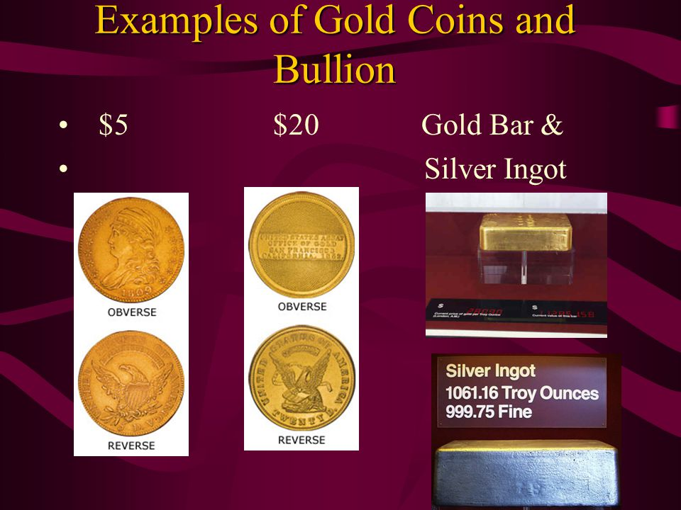 Examples of Gold Coins and Bullion $5 $20 Gold Bar & Silver Ingot
