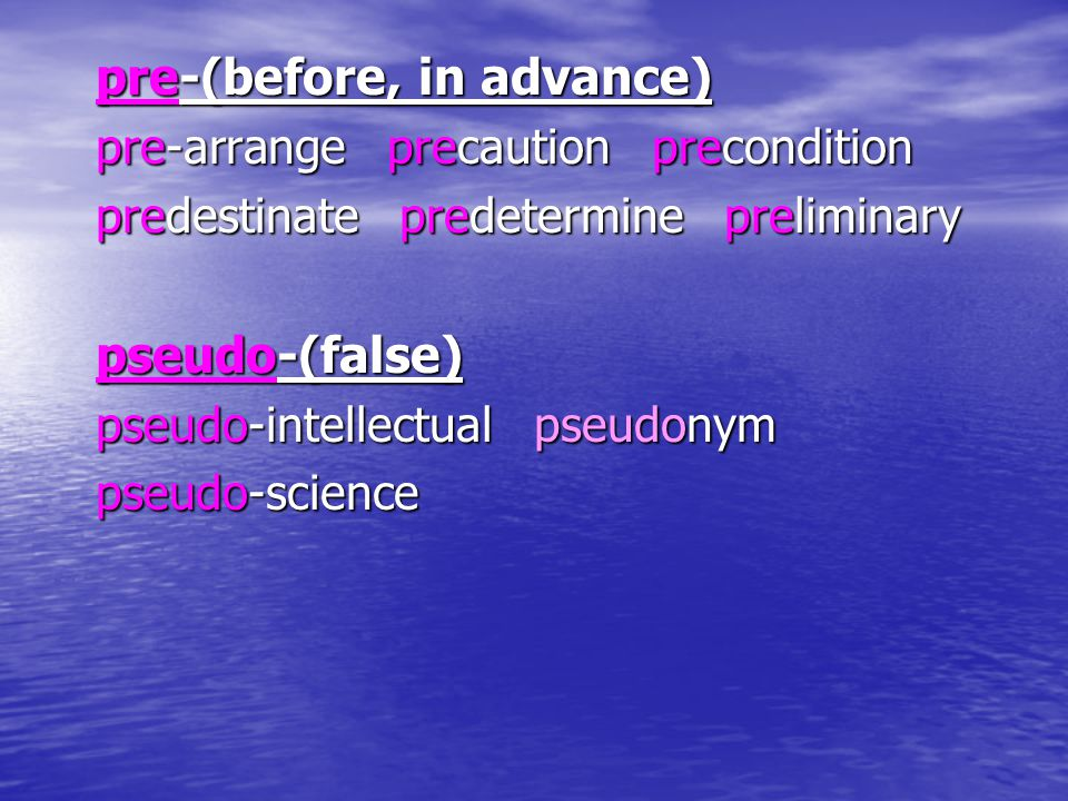 pre-(before, in advance) pre-(before, in advance) pre-arrange precaution precondition pre-arrange precaution precondition predestinate predetermine pr