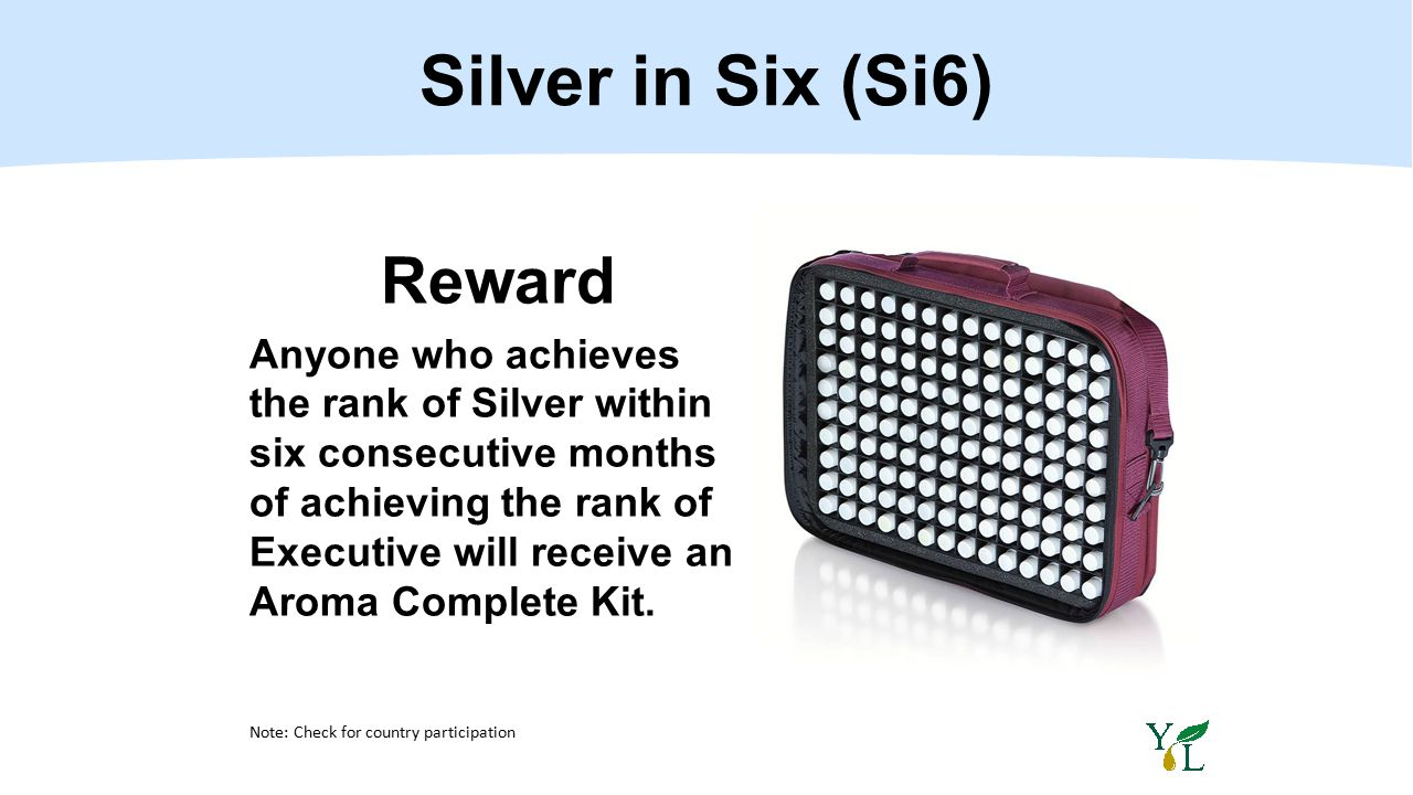 Reward Anyone who achieves the rank of Silver within six consecutive months of achieving the rank of Executive will receive an Aroma Complete Kit. Sil