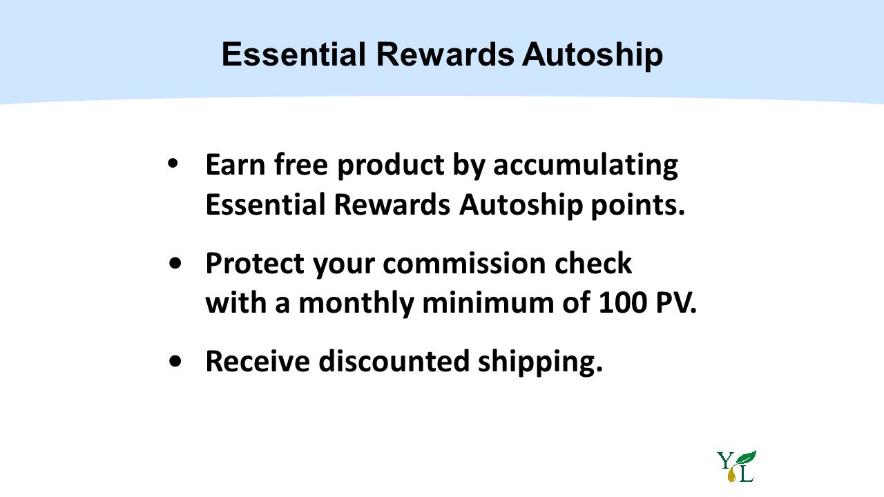 Essential Rewards Autoship Earn free product by accumulating Essential Rewards Autoship points. Protect your commission check with a monthly minimum o