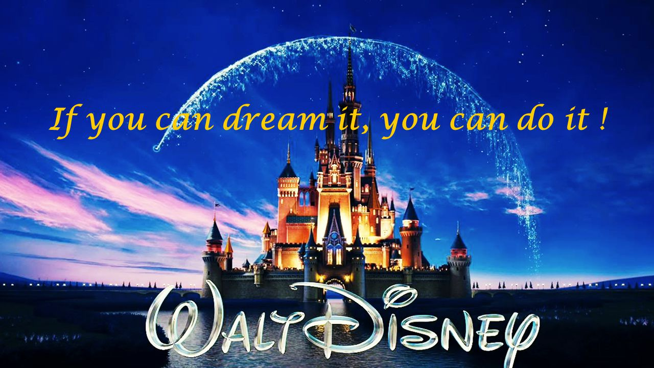 If you can dream it, you can do it !