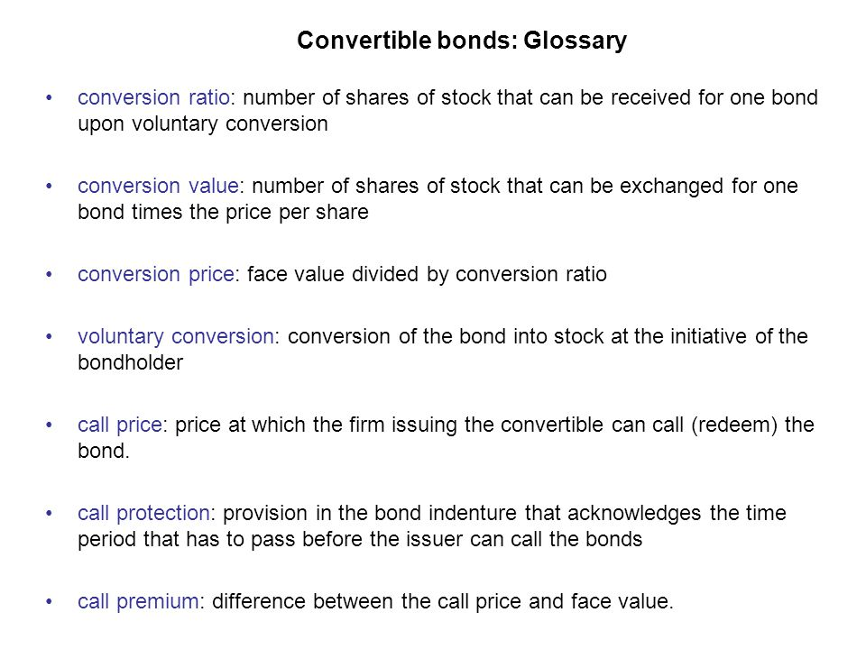 Convertible bonds: Exemplification A firm issues convertible debt at a call price of $105/bond and a conversion ratio of 1 bond for 2 shares.