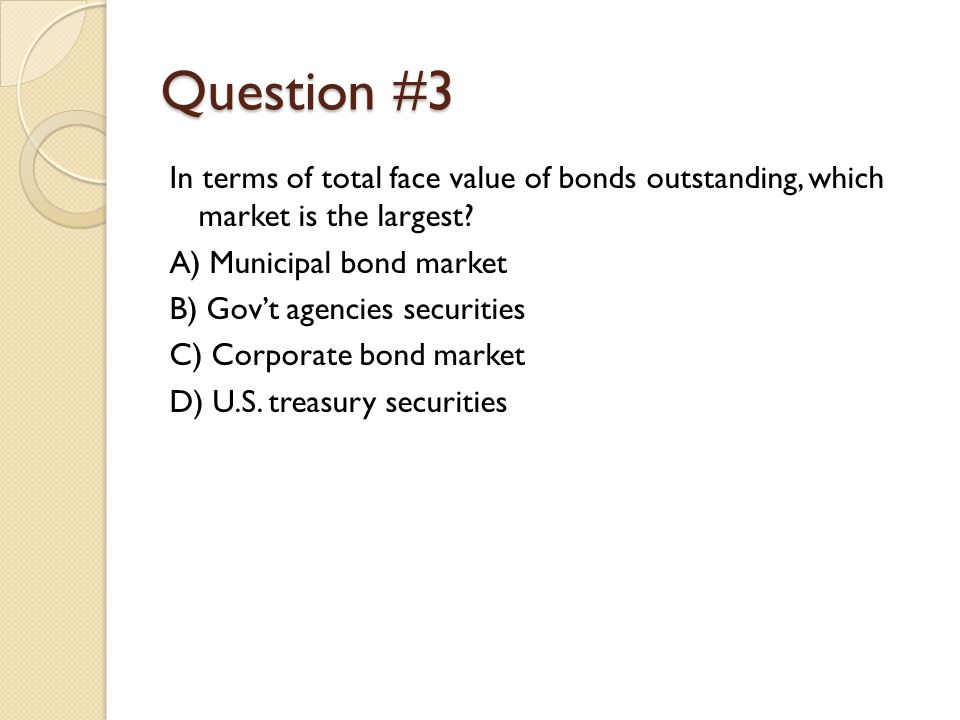 Question #3 In terms of total face value of bonds outstanding, which market is the largest.