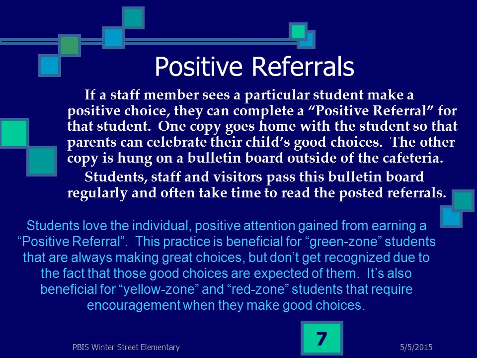 5/5/2015PBIS Winter Street Elementary 7 Positive Referrals If a staff member sees a particular student make a positive choice, they can complete a Positive Referral for that student.