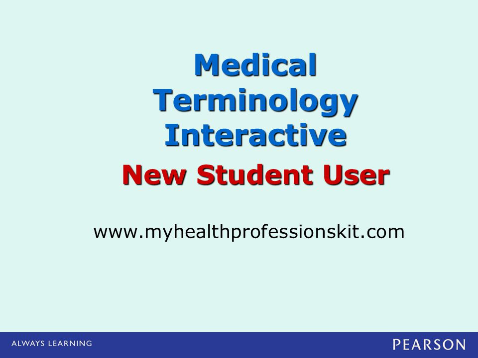 www.myhealthprofessionskit.com Medical Terminology Interactive New Student User