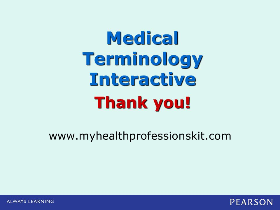 www.myhealthprofessionskit.com Medical Terminology Interactive Thank you!