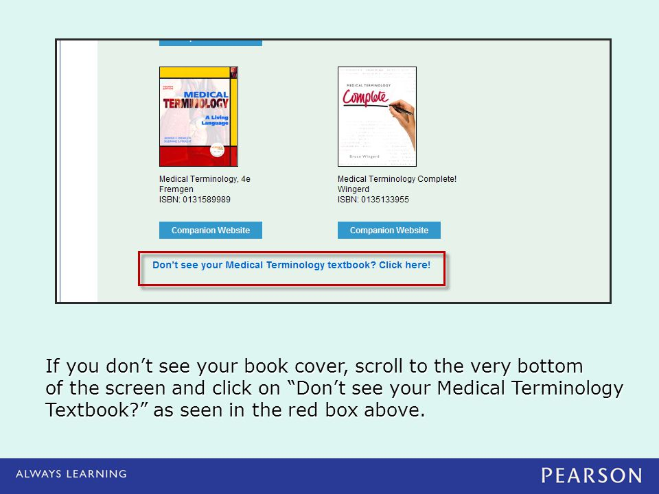 "If you don't see your book cover, scroll to the very bottom of the screen and click on ""Don't see your Medical Terminology Textbook?"" as seen in the r"