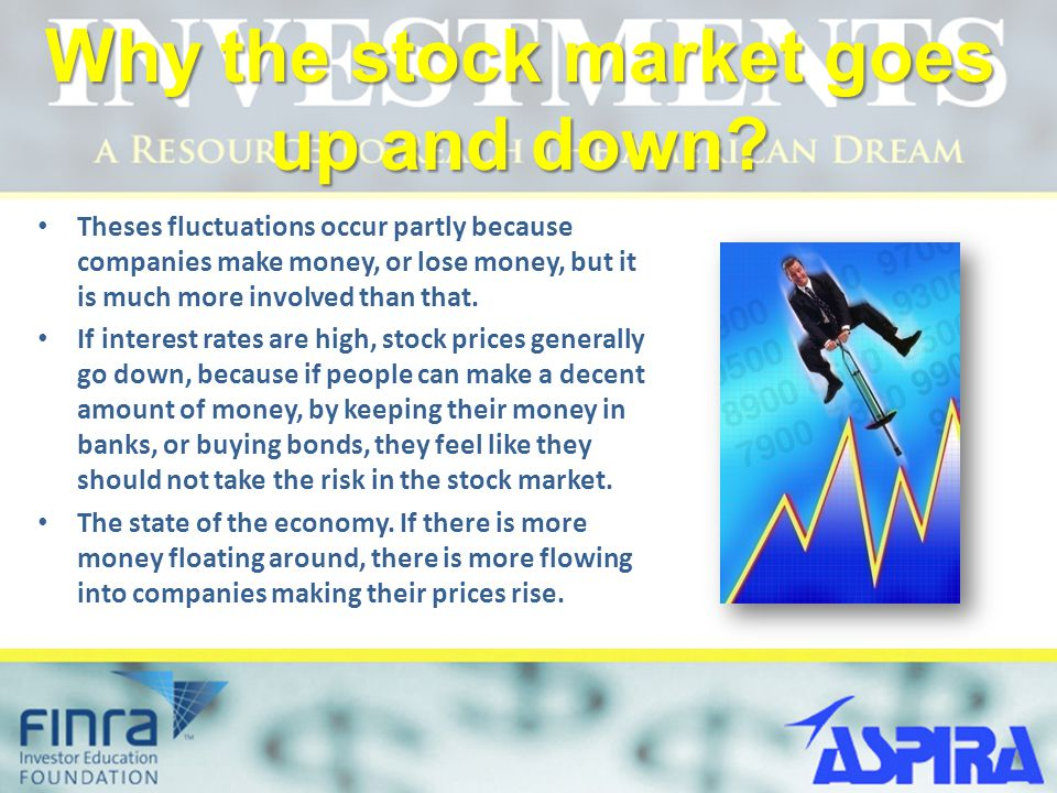Why the stock market goes up and down? Theses fluctuations occur partly because companies make money, or lose money, but it is much more involved than