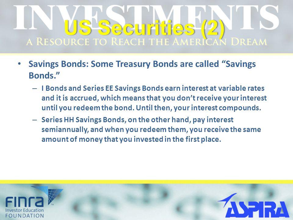 """US Securities (2)US Securities (2) Savings Bonds: Some Treasury Bonds are called """"Savings Bonds."""" – I Bonds and Series EE Savings Bonds earn interest"""