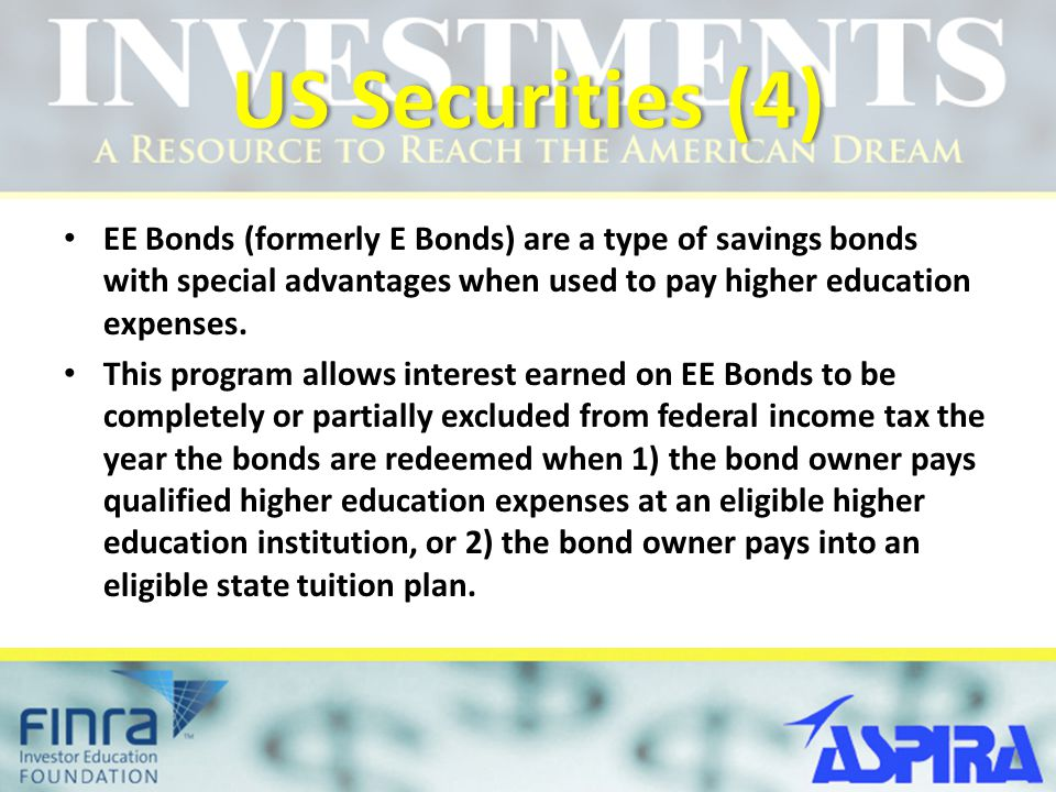 US Securities (4)US Securities (4) EE Bonds (formerly E Bonds) are a type of savings bonds with special advantages when used to pay higher education e