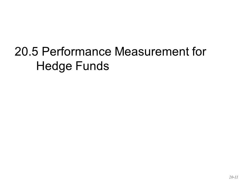 20.5 Performance Measurement for Hedge Funds 20-11