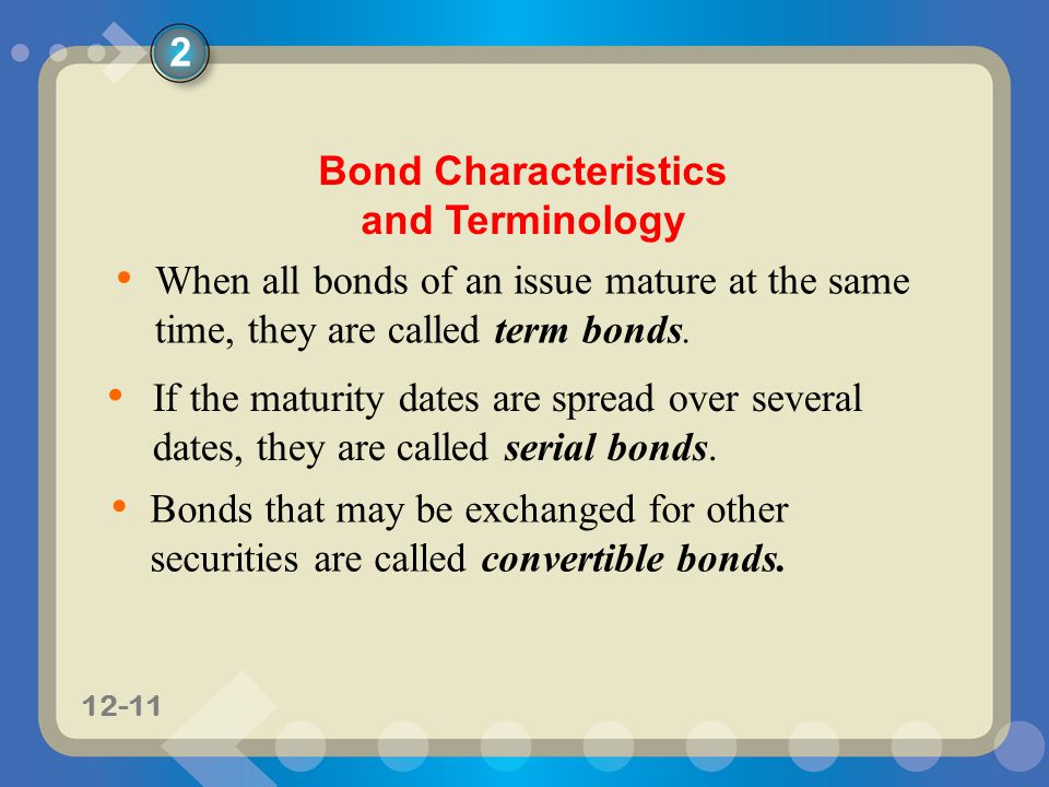 11-1112-11 When all bonds of an issue mature at the same time, they are called term bonds.