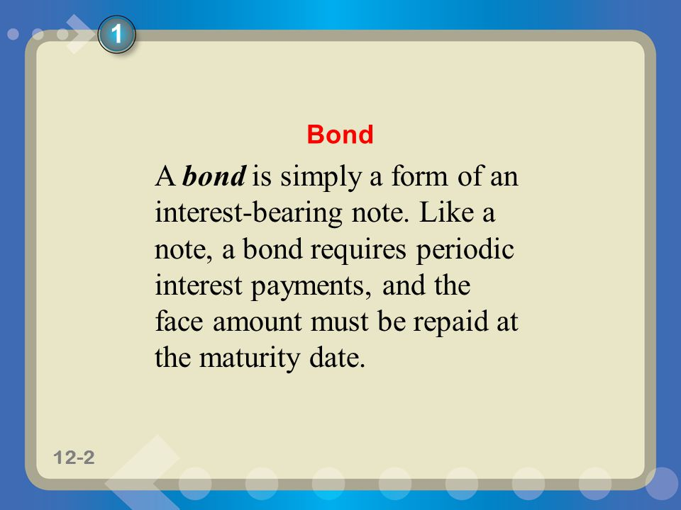 11-212-2 1 Bond A bond is simply a form of an interest-bearing note.