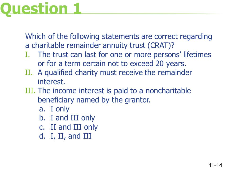 Question 1 Which of the following statements are correct regarding a charitable remainder annuity trust (CRAT).