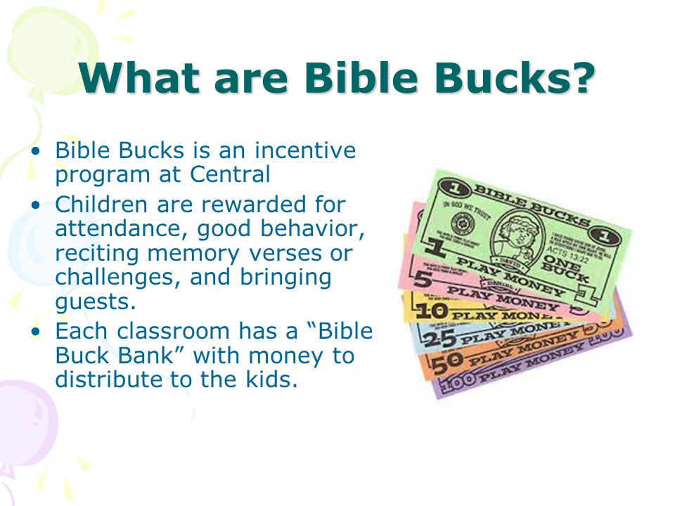 Bible Bucks is an incentive program at Central Children are rewarded for attendance, good behavior, reciting memory verses or challenges, and bringing guests.