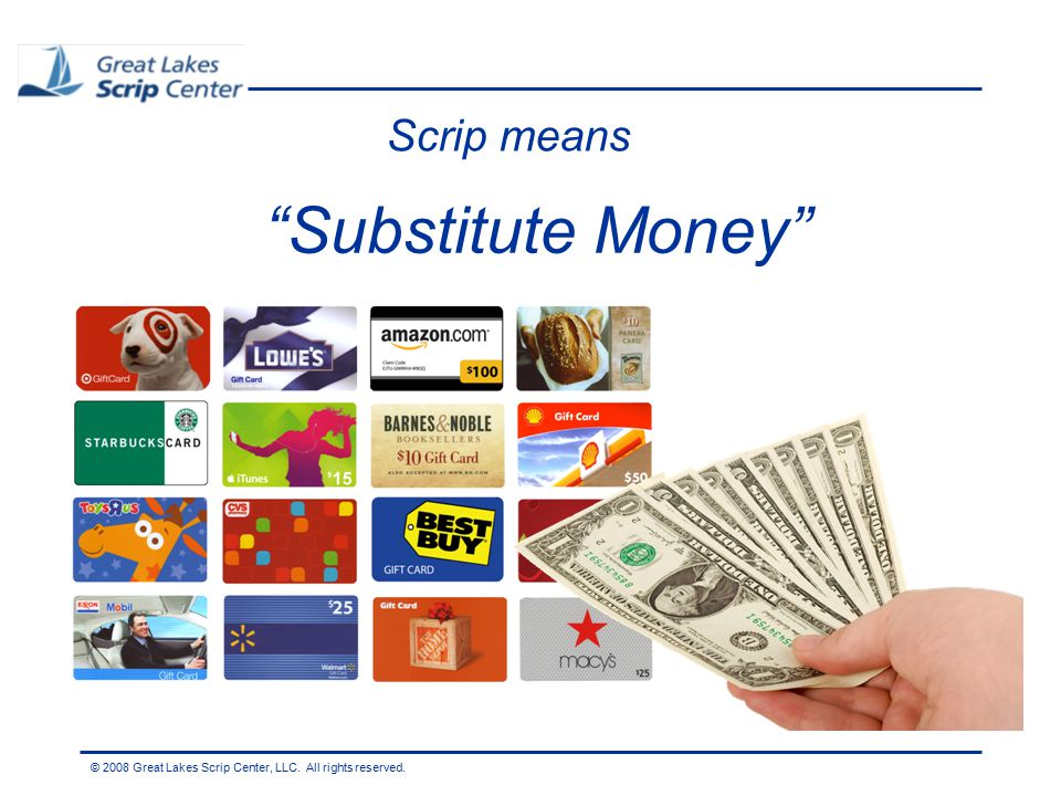 © 2008 Great Lakes Scrip Center, LLC. All rights reserved. Substitute Money Scrip means