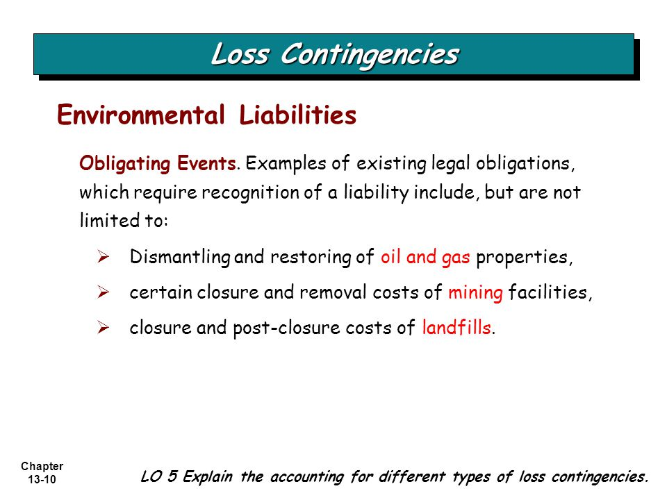 Chapter 13-10 Loss Contingencies Environmental Liabilities LO 5 Explain the accounting for different types of loss contingencies. Obligating Events. E