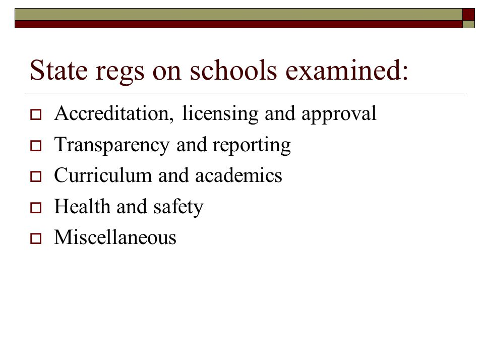State regs on schools examined:  Accreditation, licensing and approval  Transparency and reporting  Curriculum and academics  Health and safety  Miscellaneous