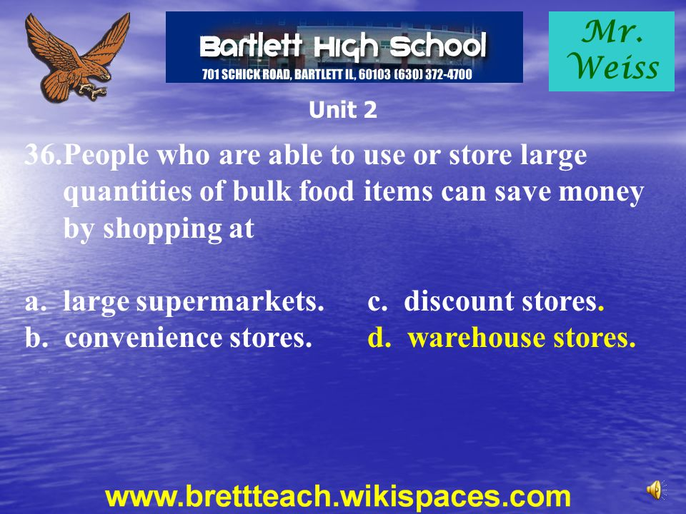 Mr. Weiss Unit 2 36.People who are able to use or store large quantities of bulk food items can save money by shopping at a. large supermarkets.c. dis