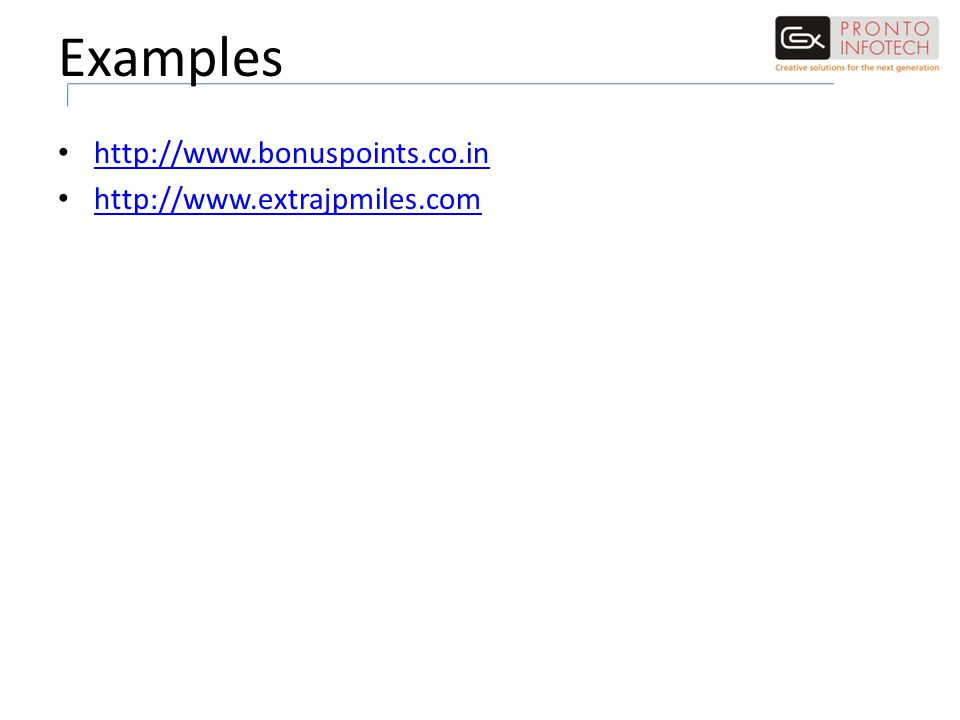 Examples http://www.bonuspoints.co.in http://www.extrajpmiles.com
