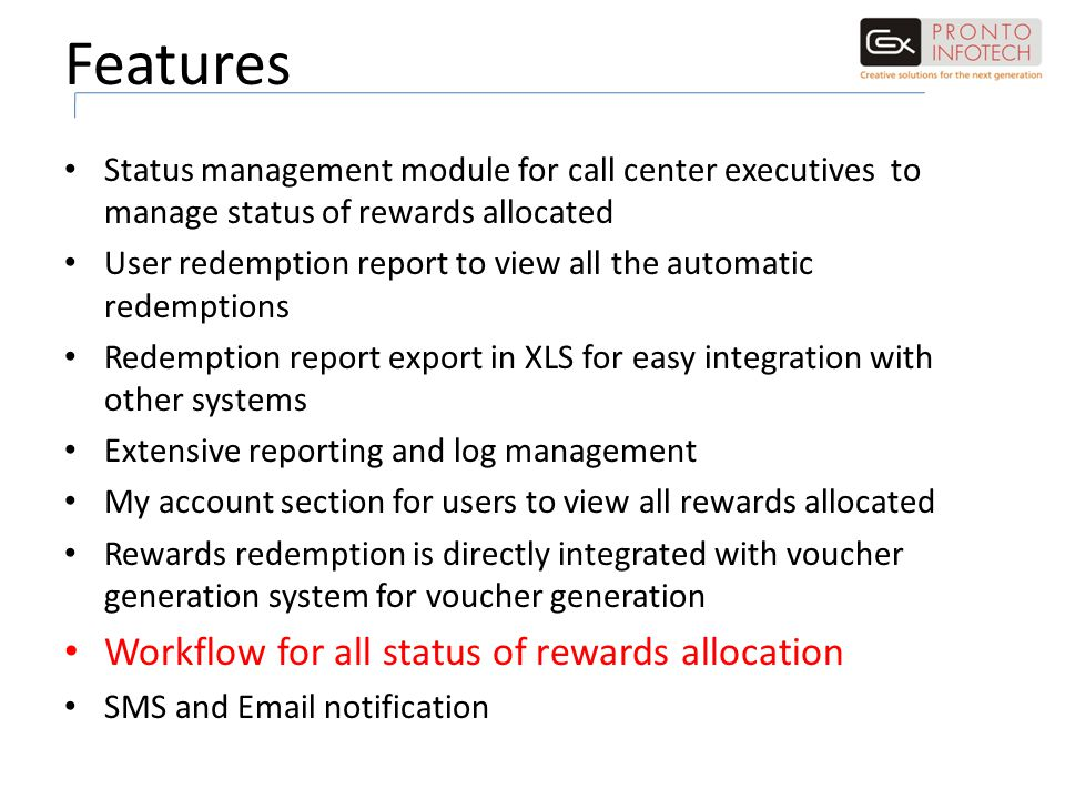 Features Status management module for call center executives to manage status of rewards allocated User redemption report to view all the automatic re