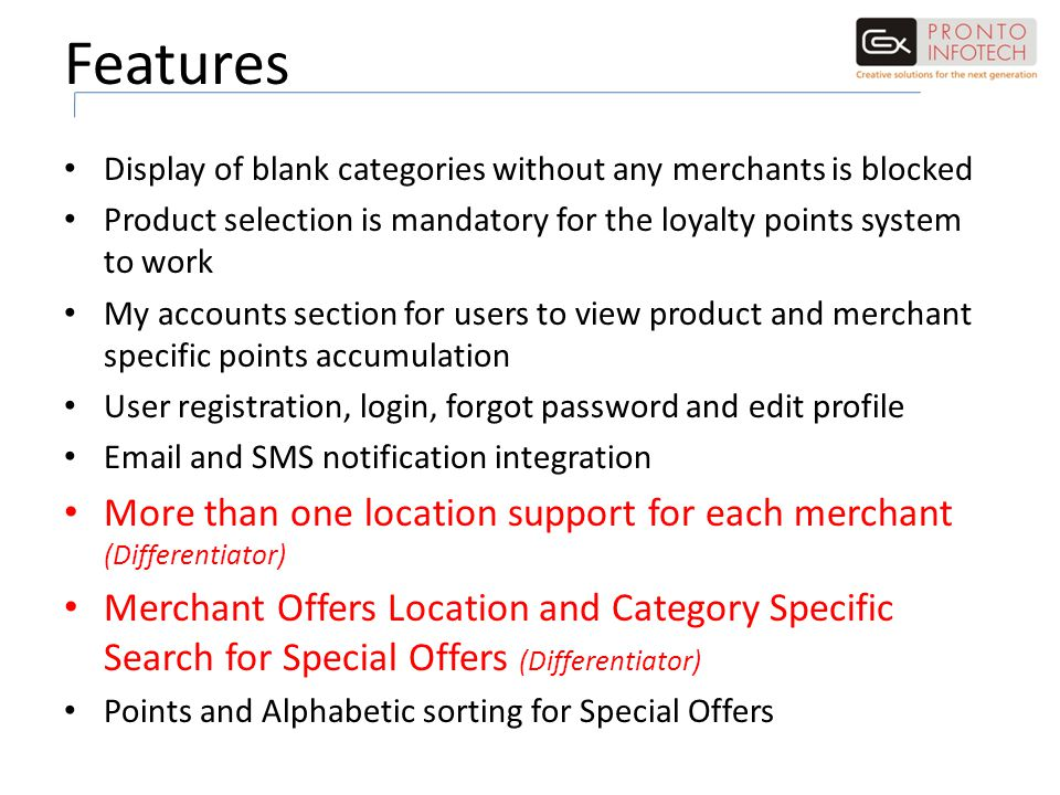 Features Display of blank categories without any merchants is blocked Product selection is mandatory for the loyalty points system to work My accounts