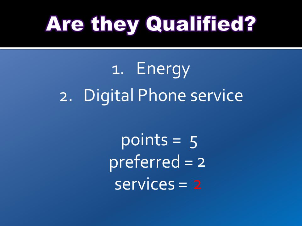 1.Energy 2.Digital Phone service points = preferred = services = 5 2 2