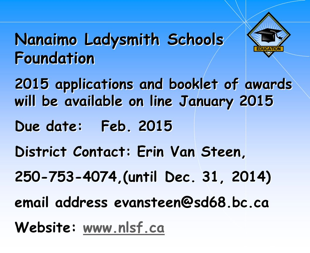 Nanaimo Ladysmith Schools Foundation 2015 applications and booklet of awards will be available on line January 2015 Due date: Feb.