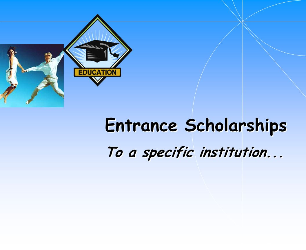 Entrance Scholarships To a specific institution...