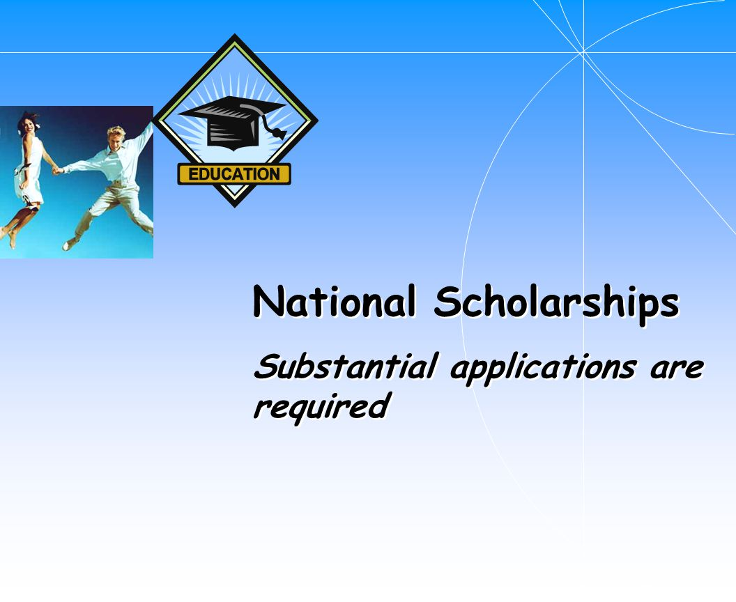 National Scholarships Substantial applications are required National Scholarships Substantial applications are required