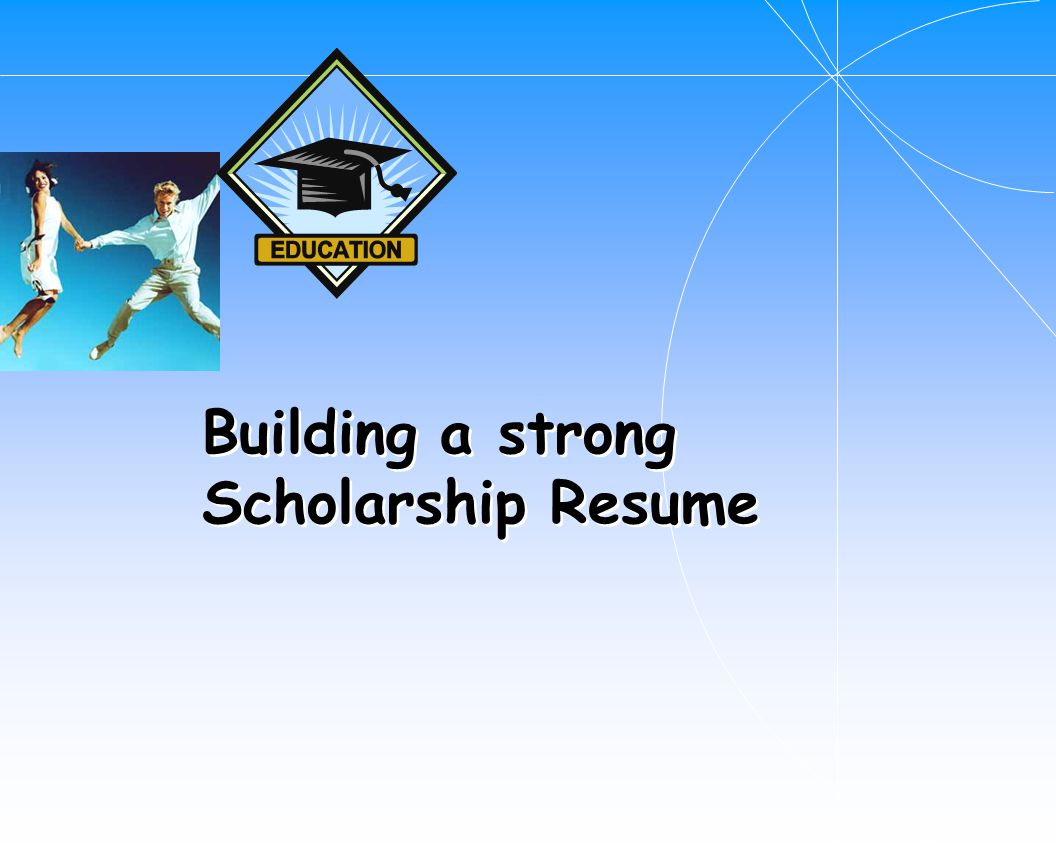 Building a strong Scholarship Resume