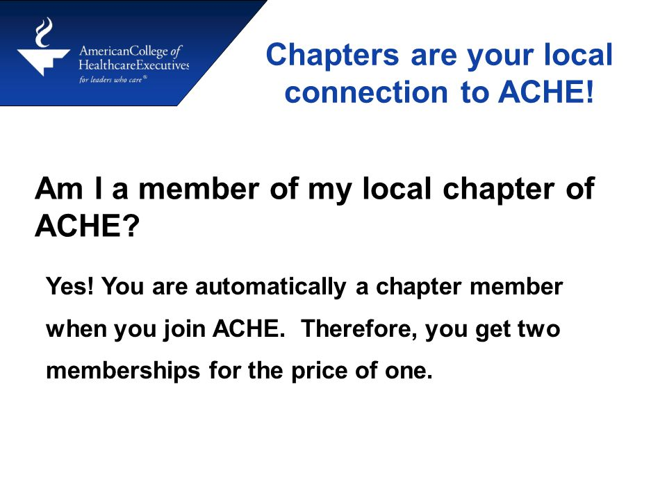 Yes. You are automatically a chapter member when you join ACHE.
