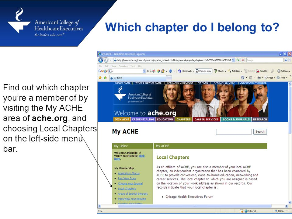 Which chapter do I belong to? Find out which chapter you're a member of by visiting the My ACHE area of ache.org, and choosing Local Chapters on the l