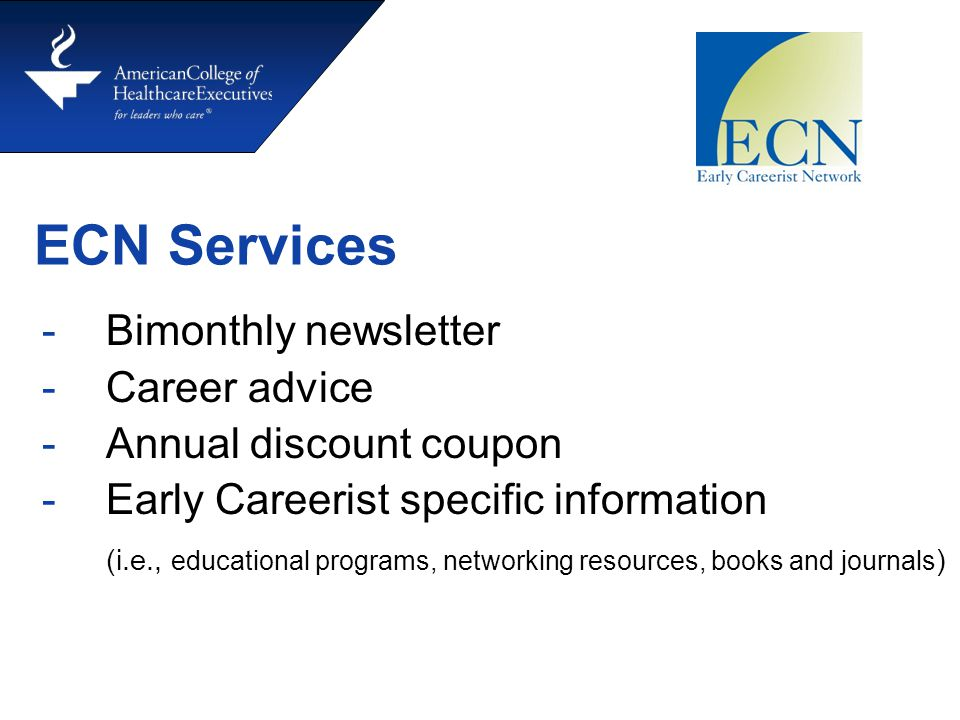 ECN Services -Bimonthly newsletter -Career advice -Annual discount coupon -Early Careerist specific information (i.e., educational programs, networkin