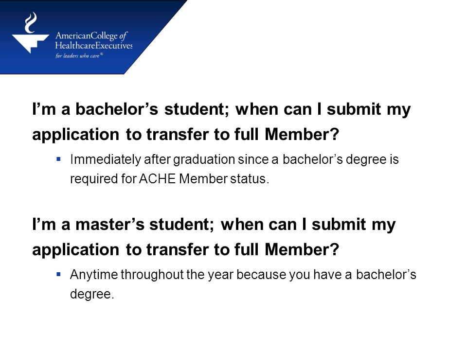 I'm a bachelor's student; when can I submit my application to transfer to full Member?  Immediately after graduation since a bachelor's degree is req
