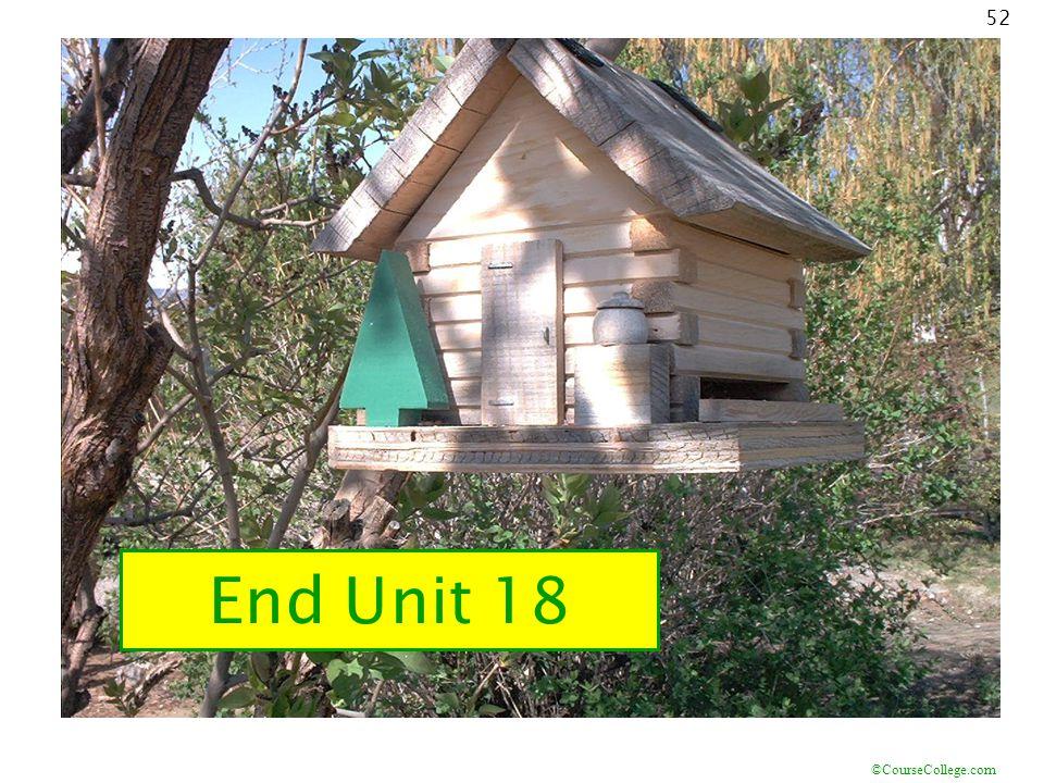 ©CourseCollege.com 52 End Unit 18